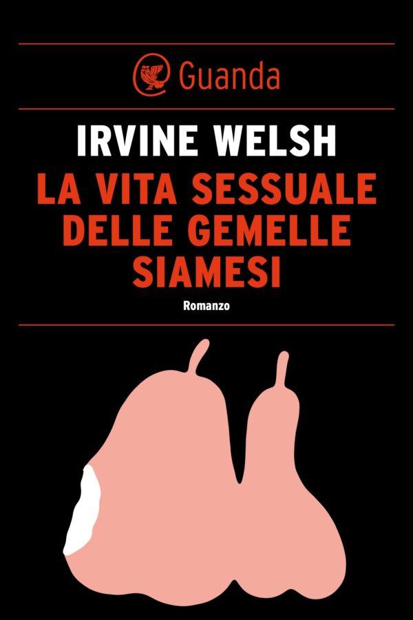Recensione de La Vita Sessuale delle Gemelle Siamesi – Irvine Welsh