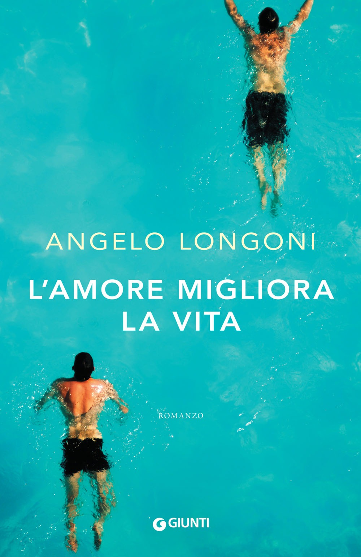 Recensione di L'amore Migliora La Vita – Angelo Longoni