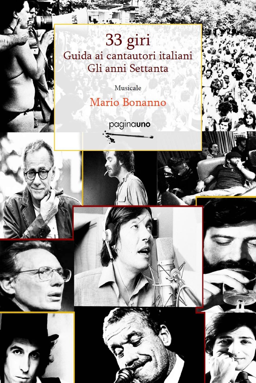 33 Giri. Guida Ai Cantautori Italiani. Gli Anni Settanta – M. Bonanno