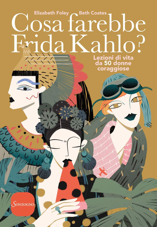 Recensione di Cosa Farebbe Frida Kahlo? – E. Foley / B. Coates