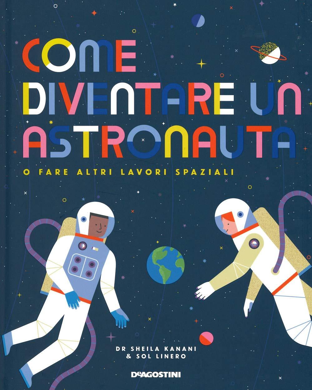 Recensione di Come Diventare Un Astronauta – S. Kanani – S. Linero