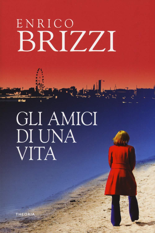 Recensione di Gli Amici Di Una Vita – Enrico Brizzi